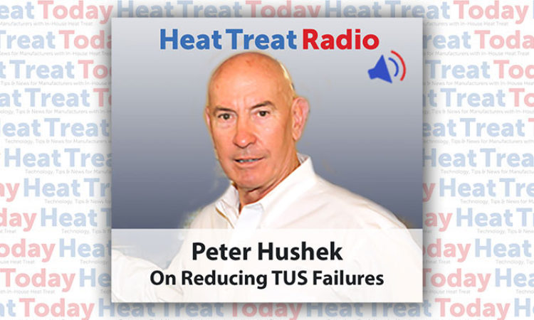 Heat Treat Radio: Peter Hushek on Reducing TUS Failures