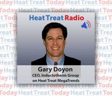 Heat Treat Radio: Heat Treat Megatrends with Gary Doyon